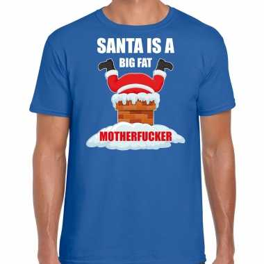 Fout kerstshirt / outfit santa is a big fat motherfucker blauw heren
