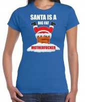 Fout kerstshirt outfit santa is a big fat motherfucker blauw dames